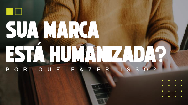 humanizar sua marca